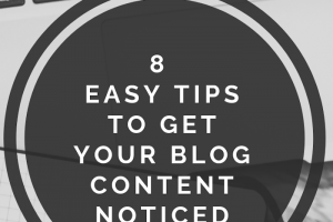 8 Easy Tips to Get Your Blog Content Noticed