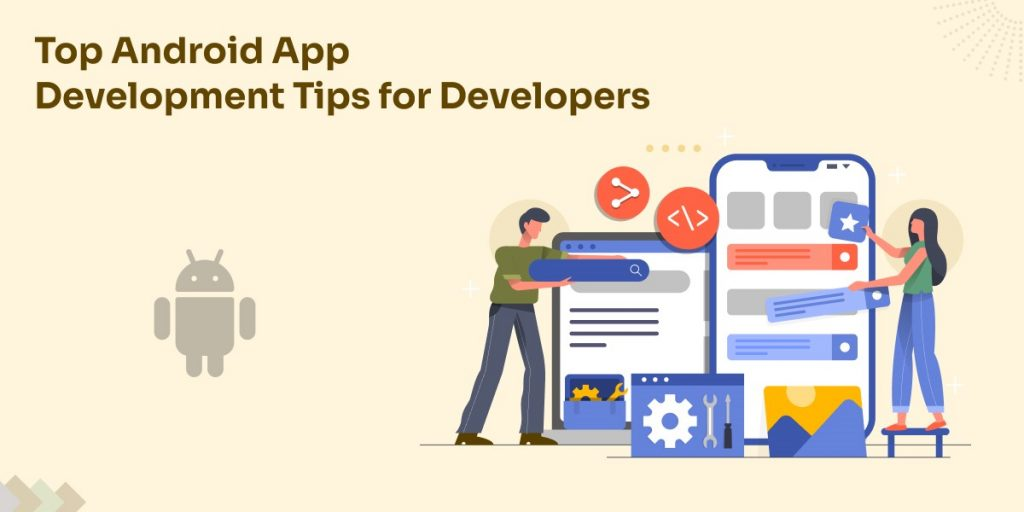 Top Android App Development Tips for Developers in 2021