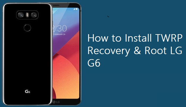 TWRP Recovery & Root LG G6