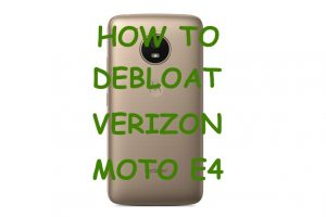 Verizon Moto E4 debloat
