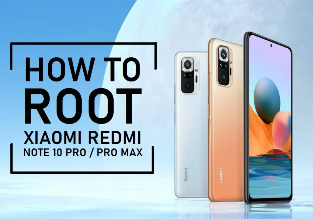 How to Root Redmi Note 10 Pro & Note 10 Pro Max