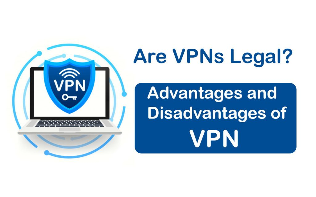 Are VPNs Legal? - Advantages and Disadvantages of VPN in 2021